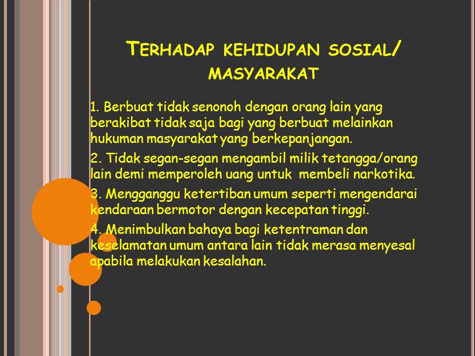 T ERHADAP KEHIDUPAN SOSIAL / MASYARAKAT 1. Berbuat tidak senonoh dengan orang lain yang berakibat tidak saja bagi yang berbuat melainkan hukuman masya