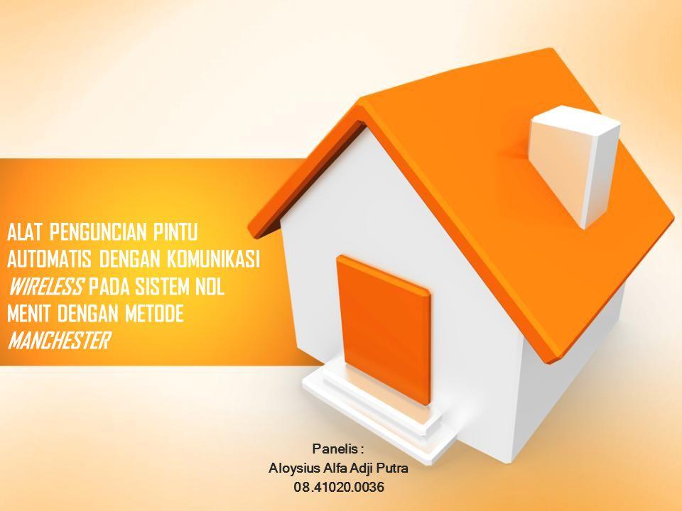 ALAT PENGUNCIAN PINTU AUTOMATIS DENGAN KOMUNIKASI WIRELESS PADA SISTEM NOL MENIT DENGAN METODE MANCHESTER Panelis : Aloysius Alfa Adji Putra 08.41020.