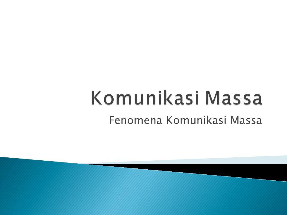 Komunikasi massa dapat dianggap sebagai fenomena 'masyrakat' dan 'budaya'.