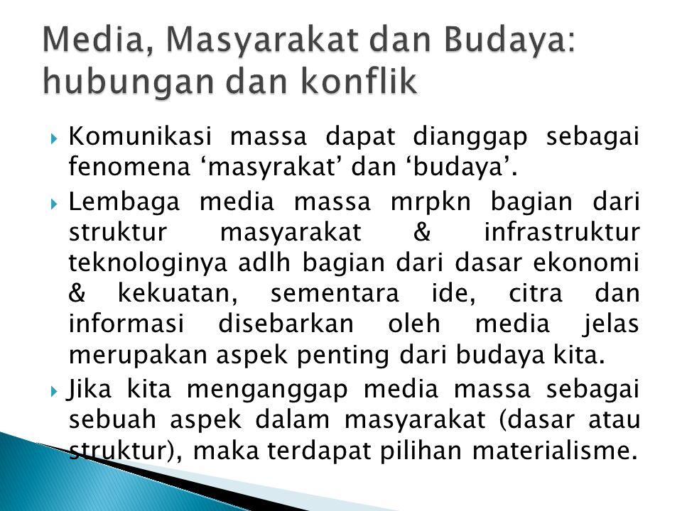  Komunikasi massa dapat dianggap sebagai fenomena 'masyrakat' dan 'budaya'.  Lembaga media massa mrpkn bagian dari struktur masyarakat & infrastrukt