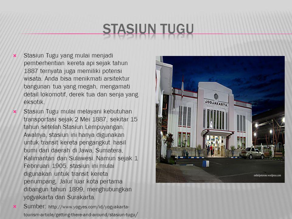  Stasiun Tugu yang mulai menjadi pemberhentian kereta api sejak tahun 1887 ternyata juga memiliki potensi wisata.
