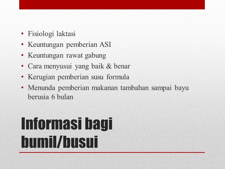 Informasi bagi bumil/busui • Fisiologi laktasi • Keuntungan pemberian ASI • Keuntungan rawat gabung • Cara menyusui yang baik & benar • Kerugian pembe