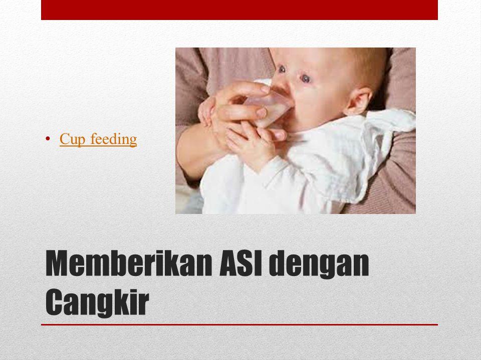 Memberikan ASI dengan Cangkir • Cup feeding Cup feeding