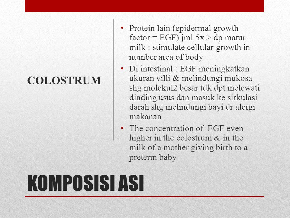 KOMPOSISI ASI • Protein lain (epidermal growth factor = EGF) jml 5x > dp matur milk : stimulate cellular growth in number area of body • Di intestinal