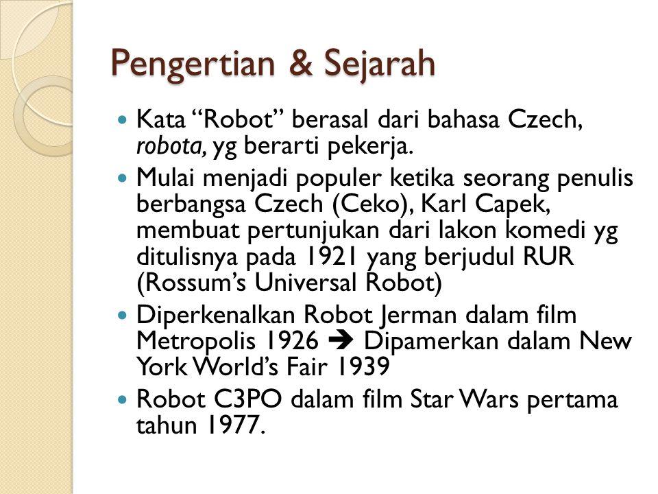 "Pengertian & Sejarah  Kata ""Robot"" berasal dari bahasa Czech, robota, yg berarti pekerja.  Mulai menjadi populer ketika seorang penulis berbangsa Cz"
