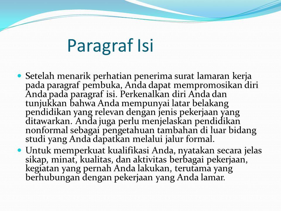 Paragraf Isi  Setelah menarik perhatian penerima surat lamaran kerja pada paragraf pembuka, Anda dapat mempromosikan diri Anda pada paragraf isi. Per