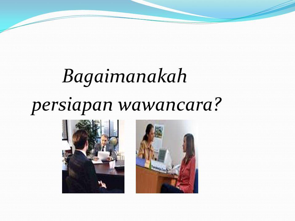 Bagaimanakah persiapan wawancara?