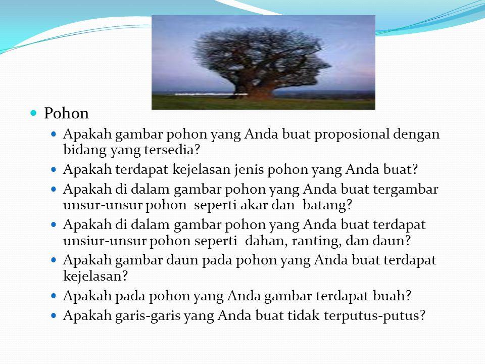  Pohon  Apakah gambar pohon yang Anda buat proposional dengan bidang yang tersedia?  Apakah terdapat kejelasan jenis pohon yang Anda buat?  Apakah