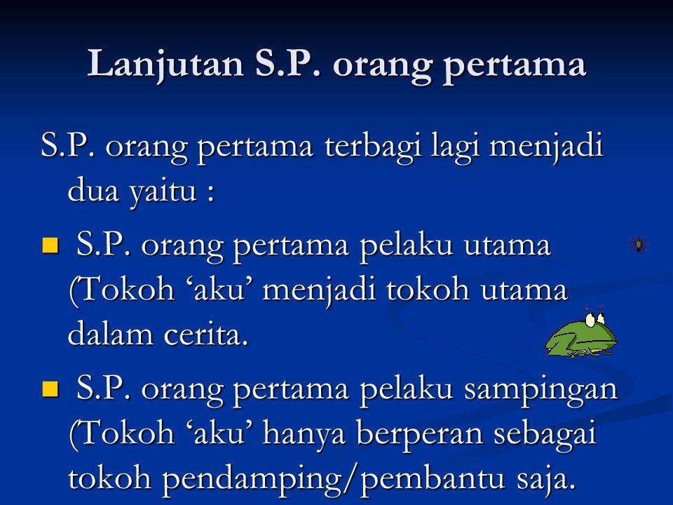 Lanjutan S.P.orang pertama S.P. orang pertama terbagi lagi menjadi dua yaitu :  S.P.