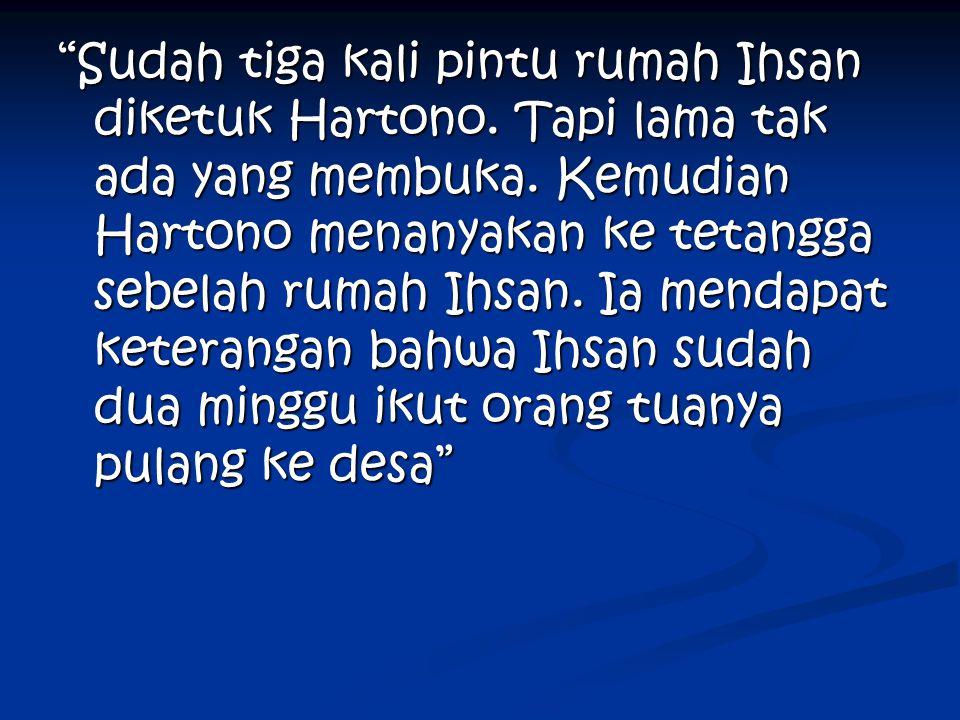Sudah tiga kali pintu rumah Ihsan diketuk Hartono.