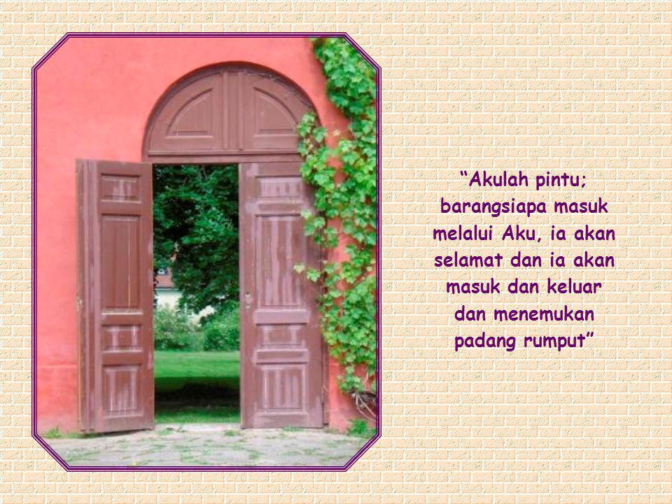 Ide tentang pintu dalam konteks ini menyerupai dan diterangkan dengan baik oleh sebuah gambaran yang pernah dipakai oleh Yesus sendiri: Akulah jalan ….