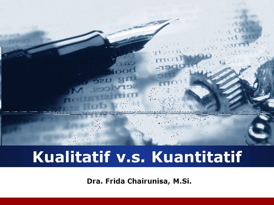 Kualitatif v.s. Kuantitatif Dra. Frida Chairunisa, M.Si.