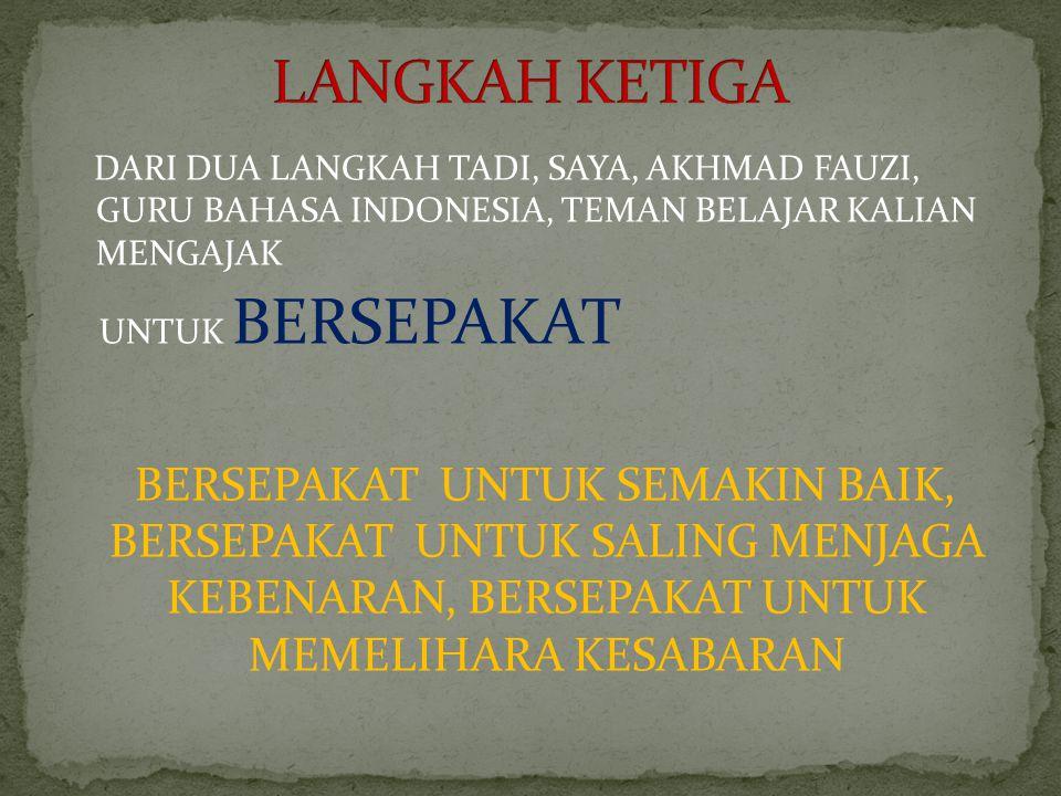 DARI DUA LANGKAH TADI, SAYA, AKHMAD FAUZI, GURU BAHASA INDONESIA, TEMAN BELAJAR KALIAN MENGAJAK UNTUK BERSEPAKAT BERSEPAKAT UNTUK SEMAKIN BAIK, BERSEPAKAT UNTUK SALING MENJAGA KEBENARAN, BERSEPAKAT UNTUK MEMELIHARA KESABARAN