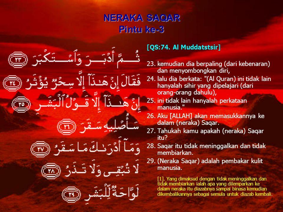 NERAKA SAQAR Pintu ke-3 [QS:74. Al Muddatstsir] 23.kemudian dia berpaling (dari kebenaran) dan menyombongkan diri, 24.lalu dia berkata: