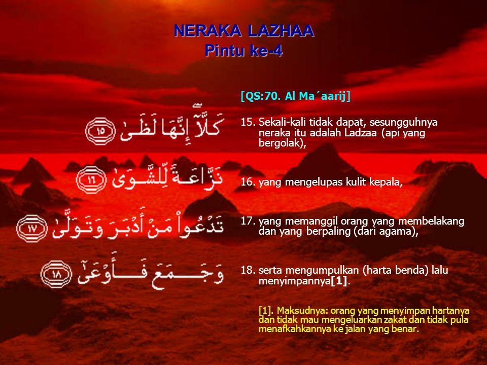 NERAKA LAZHAA Pintu ke-4 [QS:70. Al Ma´aarij] 15.Sekali-kali tidak dapat, sesungguhnya neraka itu adalah Ladzaa (api yang bergolak), 16.yang mengelupa