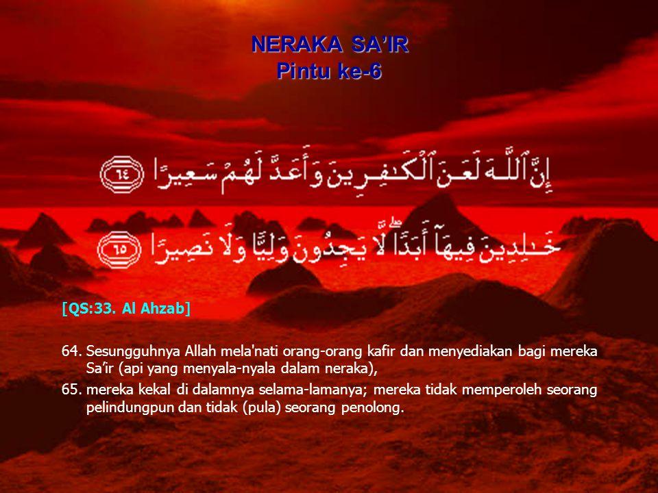 NERAKA SA'IR Pintu ke-6 [QS:33. Al Ahzab] 64.Sesungguhnya Allah mela'nati orang-orang kafir dan menyediakan bagi mereka Sa'ir (api yang menyala-nyala