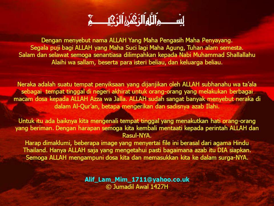 PENGERTIAN UMUM Neraka adalah tempat siksaan untuk manusia dan jin yang berdosa kepada ALLAH subhanahu wa ta'ala.