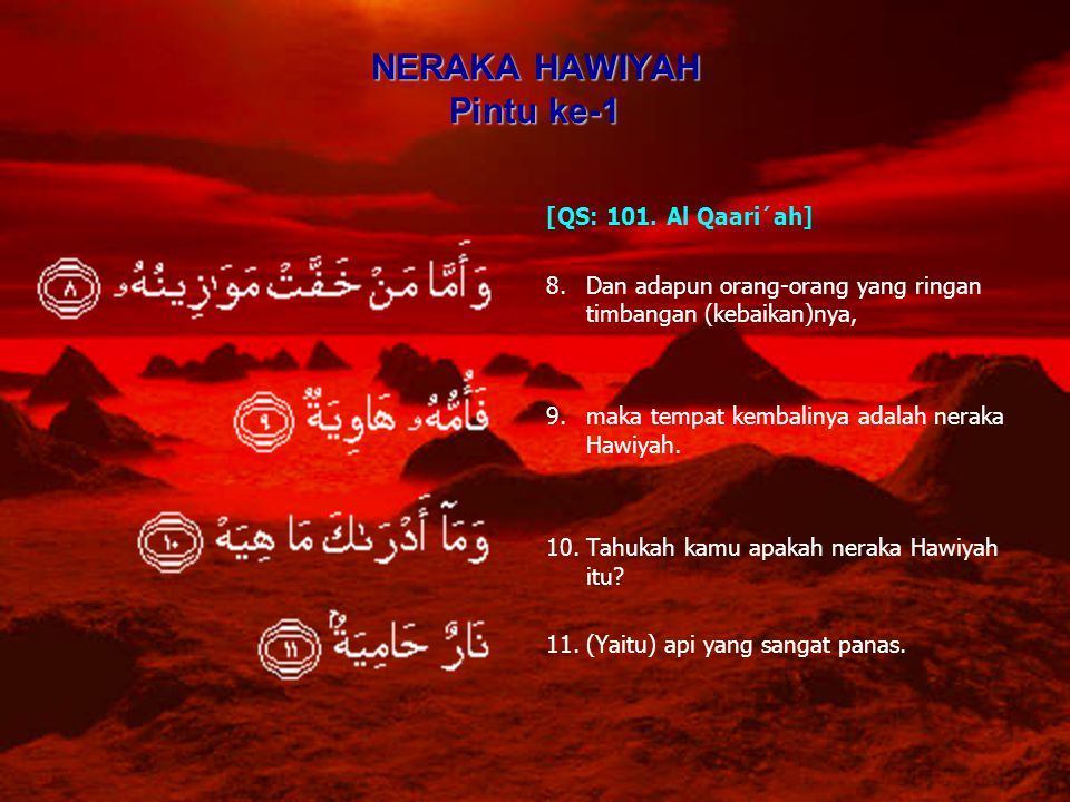 NERAKA HAWIYAH Pintu ke-1 [QS: 101. Al Qaari´ah] 8.Dan adapun orang-orang yang ringan timbangan (kebaikan)nya, 9.maka tempat kembalinya adalah neraka