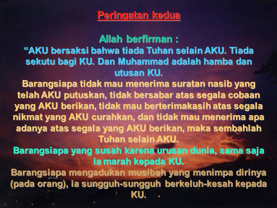 """Peringatan kedua Allah berfirman : Peringatan kedua Allah berfirman : """"AKU bersaksi bahwa tiada Tuhan selain AKU. Tiada sekutu bagi KU. Dan Muhammad a"""