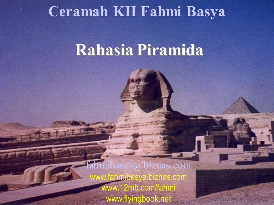 Ceramah KH Fahmi Basya Rahasia Piramida fahmibasya@biznas.com www.fahmibasya.biznas.com www.12mb.com/fahmi www.flyingbook.net