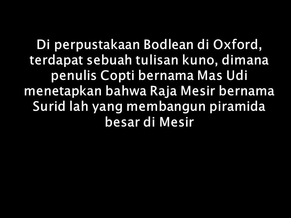 Di perpustakaan Bodlean di Oxford, terdapat sebuah tulisan kuno, dimana penulis Copti bernama Mas Udi menetapkan bahwa Raja Mesir bernama Surid lah ya