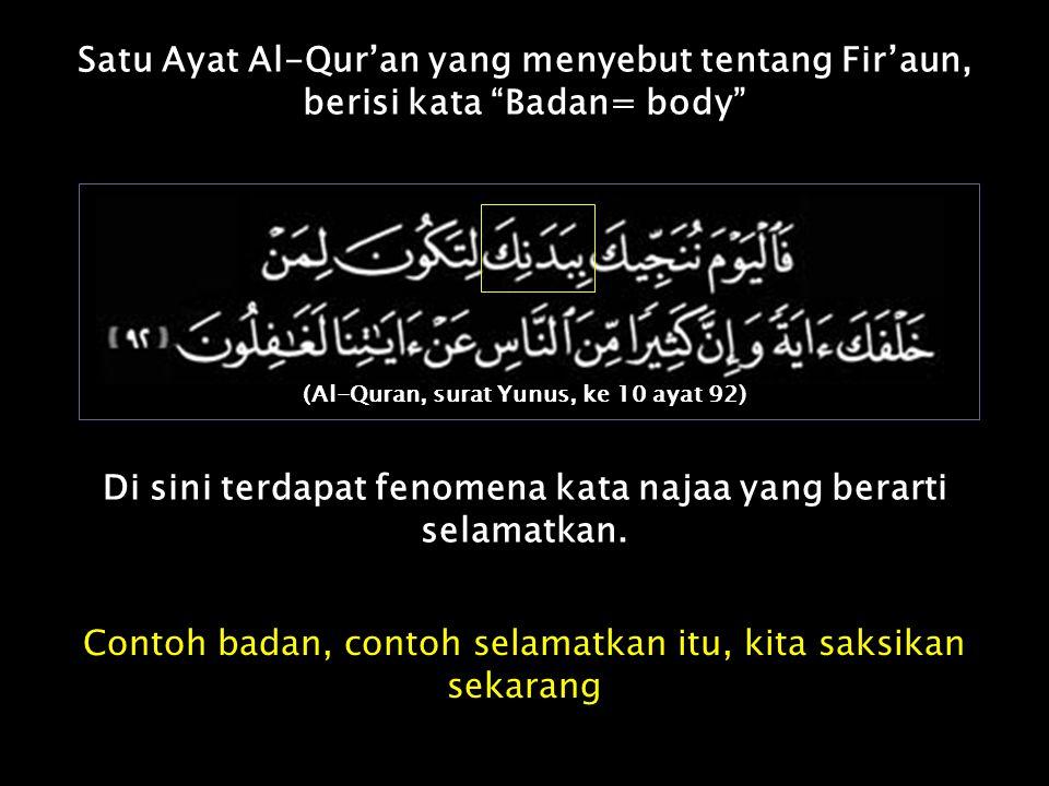 """Satu Ayat Al-Qur'an yang menyebut tentang Fir'aun, berisi kata """"Badan= body"""" Di sini terdapat fenomena kata najaa yang berarti selamatkan. Contoh bada"""