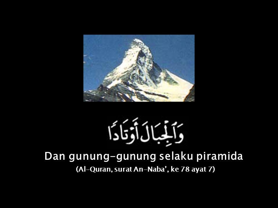 Dan gunung-gunung selaku piramida (Al-Quran, surat An-Naba', ke 78 ayat 7)