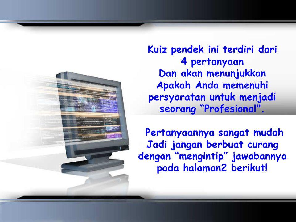 Kuiz pendek ini terdiri dari 4 pertanyaan Dan akan menunjukkan Apakah Anda memenuhi persyaratan untuk menjadi seorang Profesional .