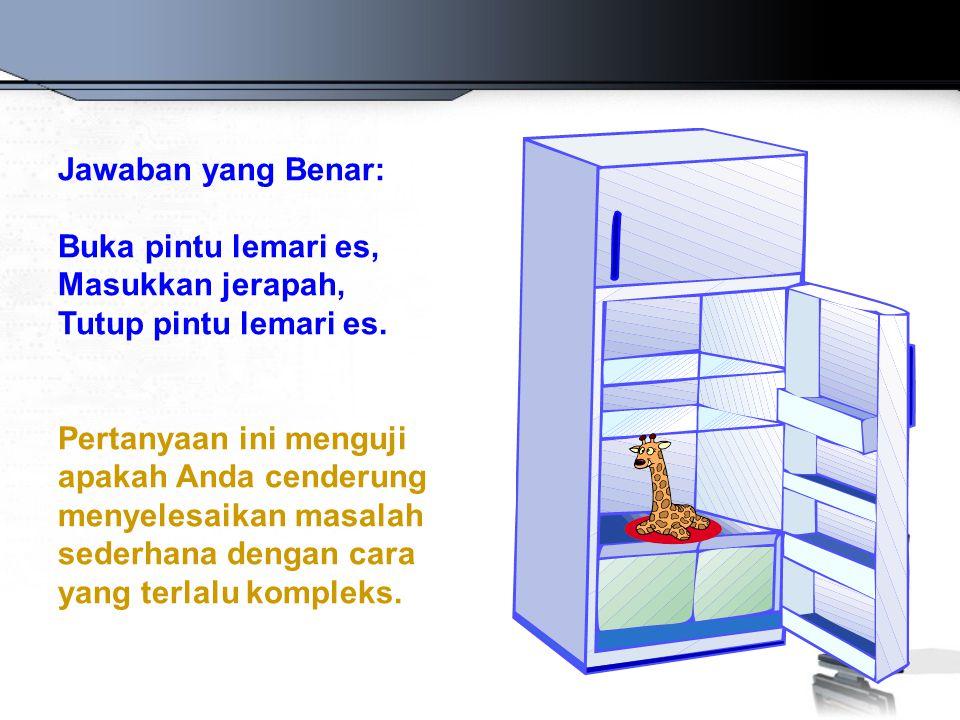 Jawaban yang Benar: Buka pintu lemari es, Masukkan jerapah, Tutup pintu lemari es.