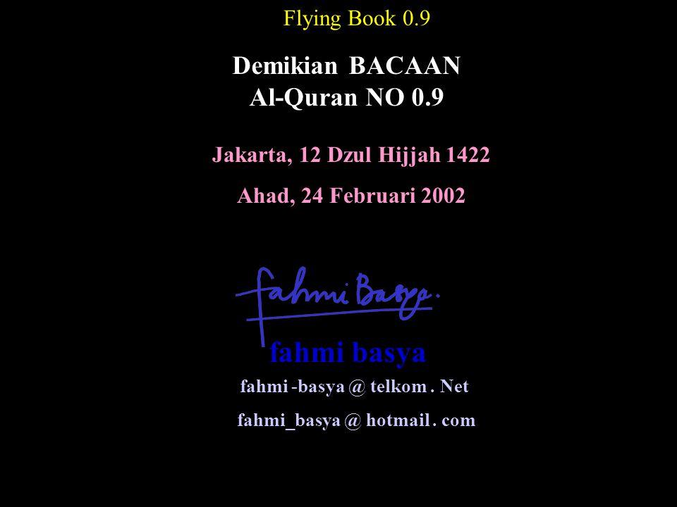 Jakarta, 12 Dzul Hijjah 1422 Ahad, 24 Februari 2002 Flying Book 0.9 Demikian BACAAN Al-Quran NO 0.9 fahmi -basya @ telkom. Net fahmi_basya @ hotmail.