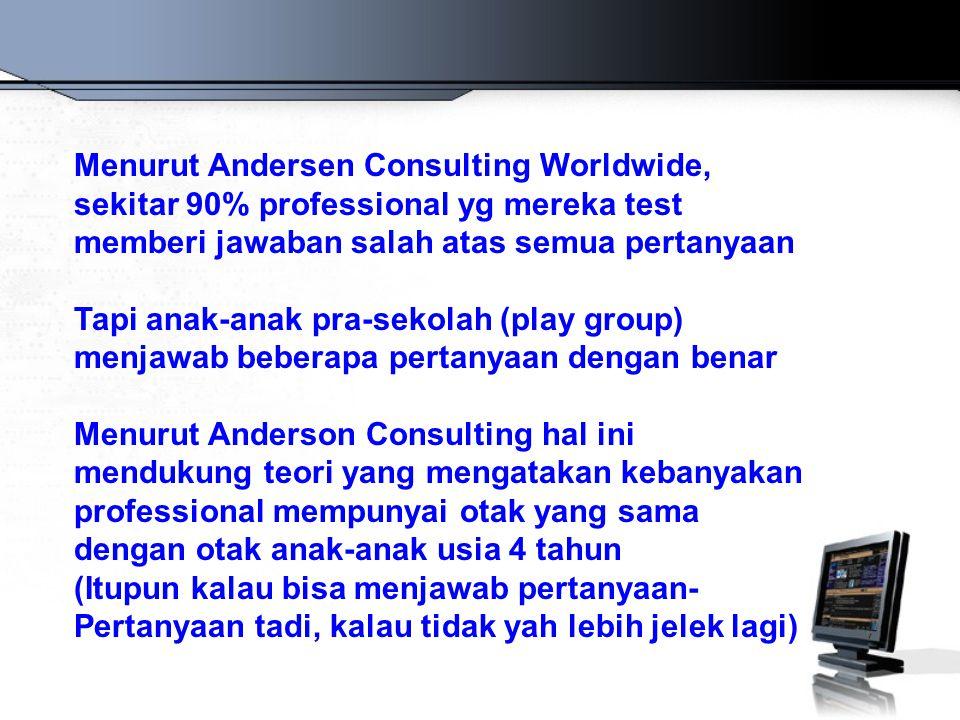 Menurut Andersen Consulting Worldwide, sekitar 90% professional yg mereka test memberi jawaban salah atas semua pertanyaan Tapi anak-anak pra-sekolah