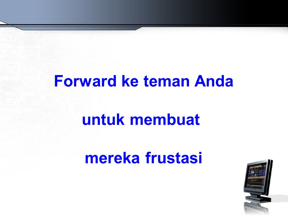 Forward ke teman Anda untuk membuat mereka frustasi