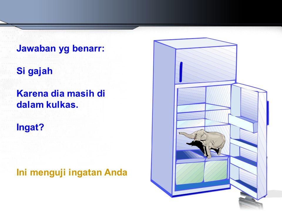 Jawaban yg benarr: Si gajah Karena dia masih di dalam kulkas. Ingat? Ini menguji ingatan Anda