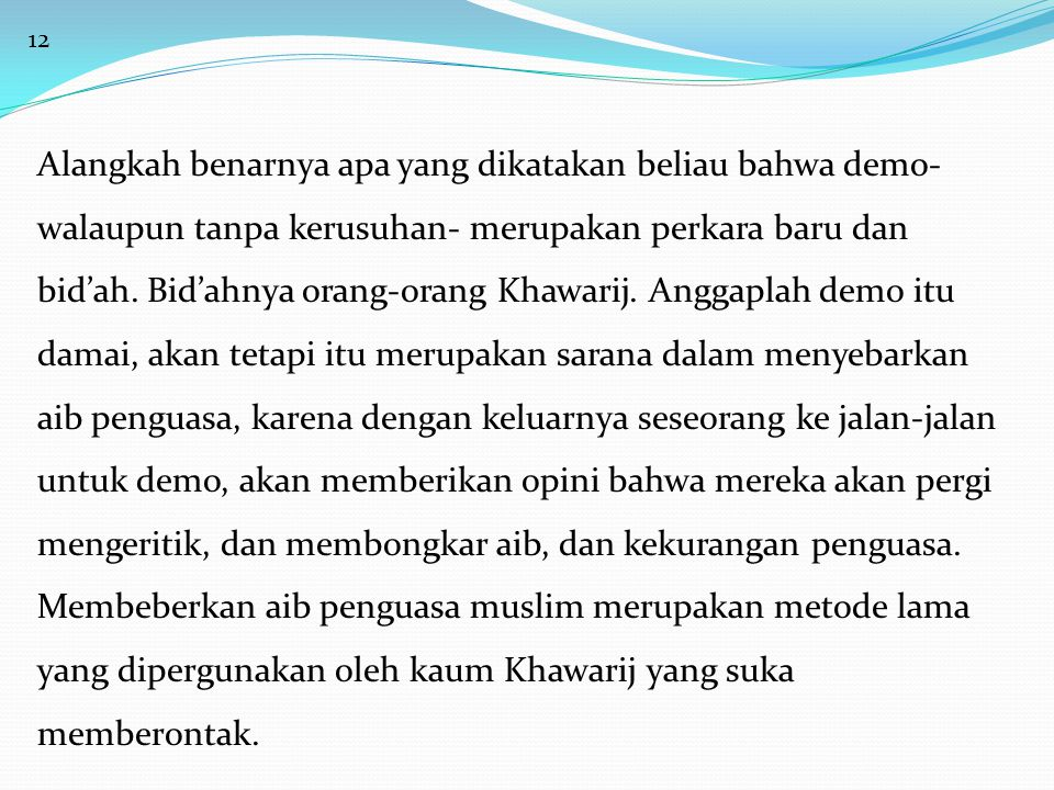 13 Al-Hafizh Ibn Hajar Al-Asqolany – rahimahullah- berkata dalam menjelaskan hakekat orang-orang Al-Qo'diyyah (salah satu kelompok Khawarij), Al-Qo'diyyah: adalah kelompok Khawarij yang tidak memandang (harusnya) memerangi (pemerintah).
