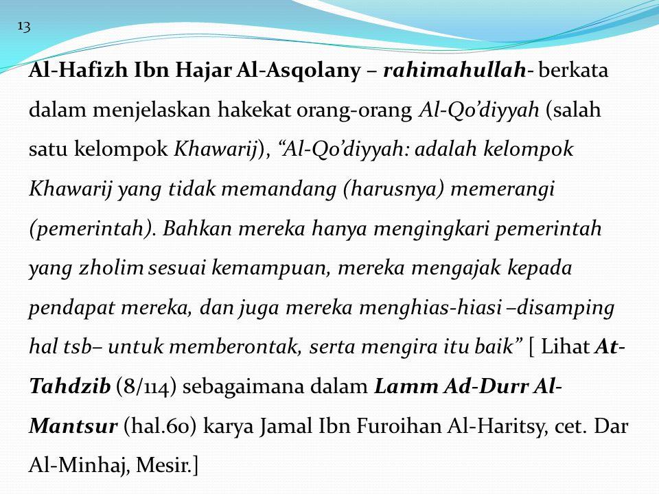 14 Dalam kitabnya yang lain, Al-Hafizh –rahimahullah- berkata, Al-Qo'diyyah: adalah orang-orang yang menghias-hiasi pemberontakan atas pemerintah, sekalipun mereka tidak melakukan (pemberontakan itu) secara langsung .