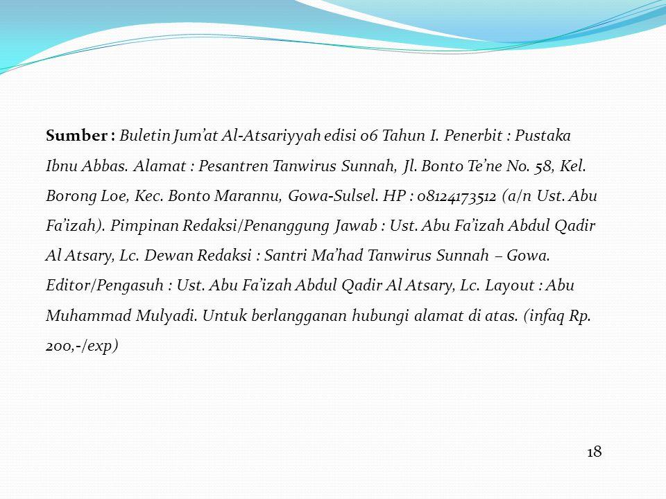 18 Sumber : Buletin Jum'at Al-Atsariyyah edisi 06 Tahun I. Penerbit : Pustaka Ibnu Abbas. Alamat : Pesantren Tanwirus Sunnah, Jl. Bonto Te'ne No. 58,