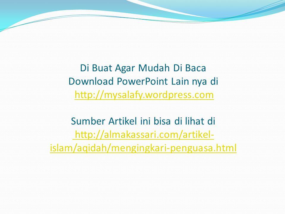 Di Buat Agar Mudah Di Baca Download PowerPoint Lain nya di http://mysalafy.wordpress.com Sumber Artikel ini bisa di lihat di http://almakassari.com/artikel- islam/aqidah/mengingkari-penguasa.htmlhttp://mysalafy.wordpress.com http://almakassari.com/artikel- islam/aqidah/mengingkari-penguasa.html