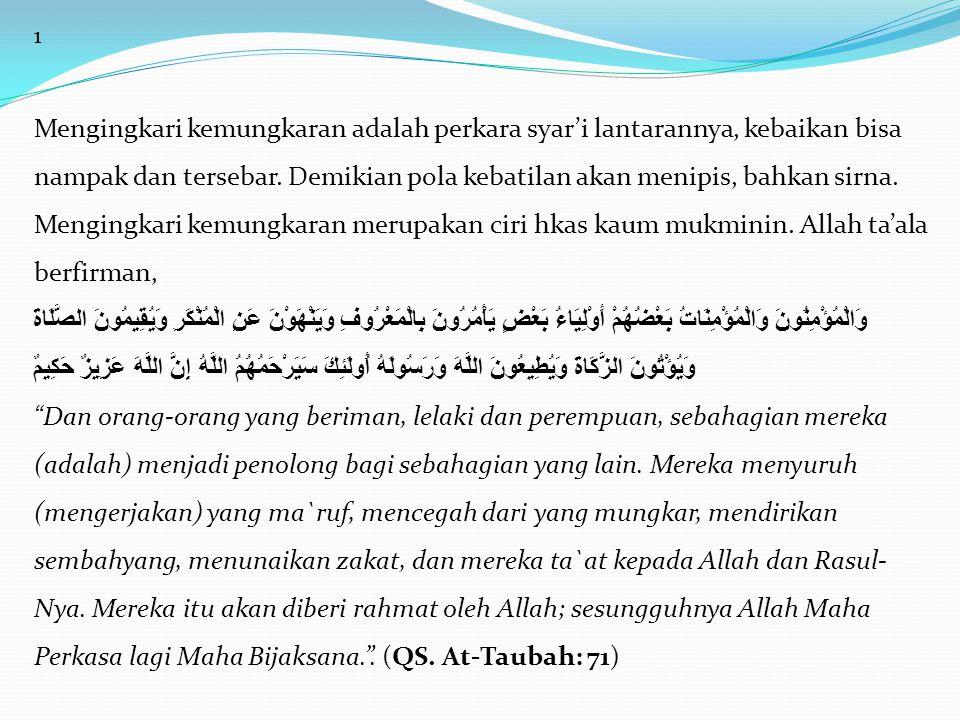2 Syaikh Abdus Salam bin Barjas Alu Abdil Karim-rahimahullah- berkata, Sungguh Allah telah membedakan antara orang orang mukmindengan orang orang munafiq dengan amar ma'ruf (mencintai hal yang baik) dan nahi mungkar (mengingkari kemungkaran).