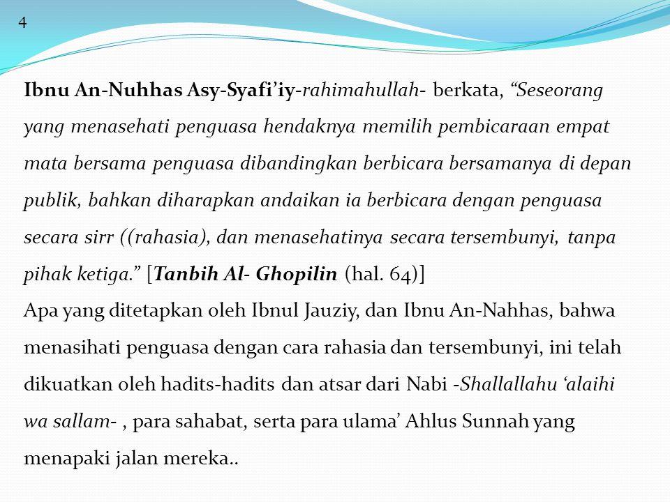 """4 Ibnu An-Nuhhas Asy-Syafi'iy-rahimahullah- berkata, """"Seseorang yang menasehati penguasa hendaknya memilih pembicaraan empat mata bersama penguasa dib"""