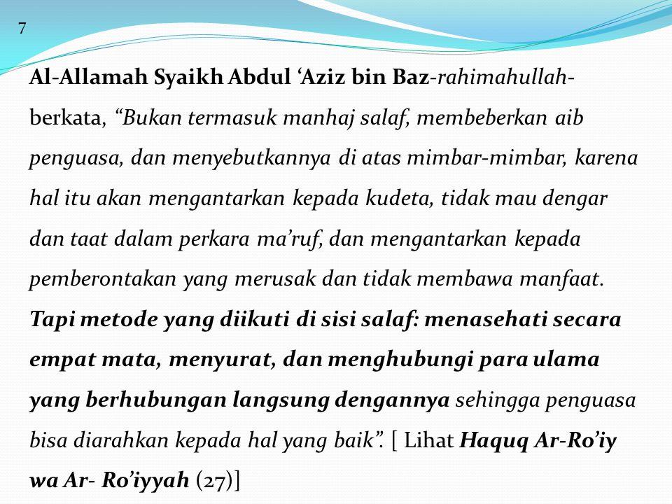 """7 Al-Allamah Syaikh Abdul 'Aziz bin Baz-rahimahullah- berkata, """"Bukan termasuk manhaj salaf, membeberkan aib penguasa, dan menyebutkannya di atas mimb"""