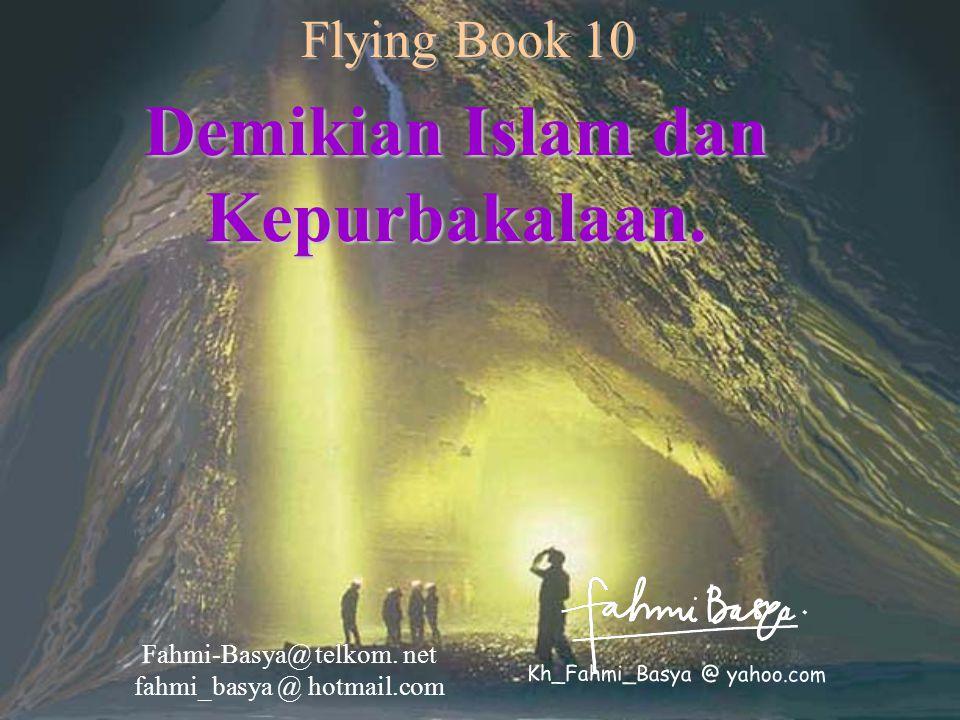 Demikian Islam dan Kepurbakalaan. Fahmi-Basya@ telkom. net fahmi_basya @ hotmail.com Kh_Fahmi_Basya @ yahoo.com Flying Book 10