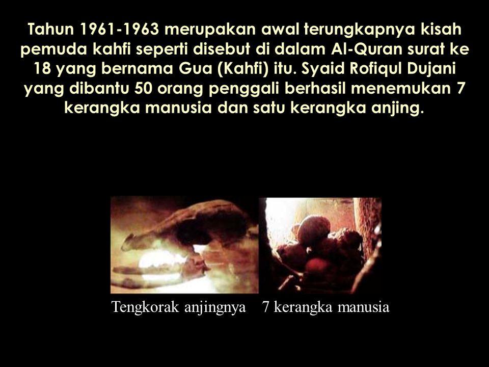 Tahun 1961-1963 merupakan awal terungkapnya kisah pemuda kahfi seperti disebut di dalam Al-Quran surat ke 18 yang bernama Gua (Kahfi) itu. Syaid Rofiq