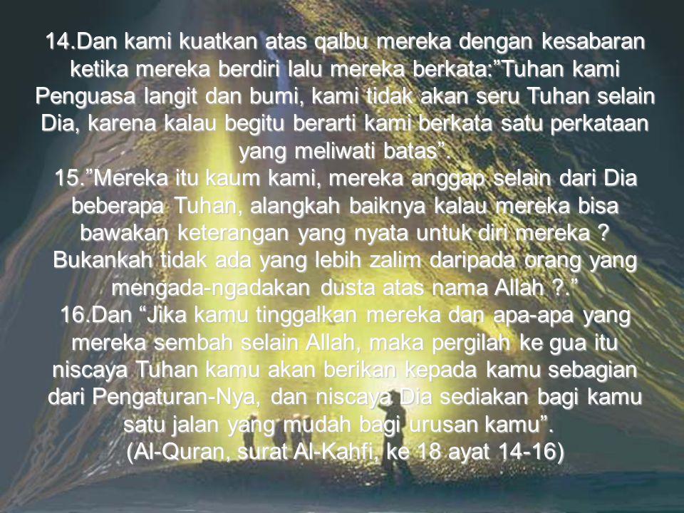 """14.Dan kami kuatkan atas qalbu mereka dengan kesabaran ketika mereka berdiri lalu mereka berkata:""""Tuhan kami Penguasa langit dan bumi, kami tidak akan"""