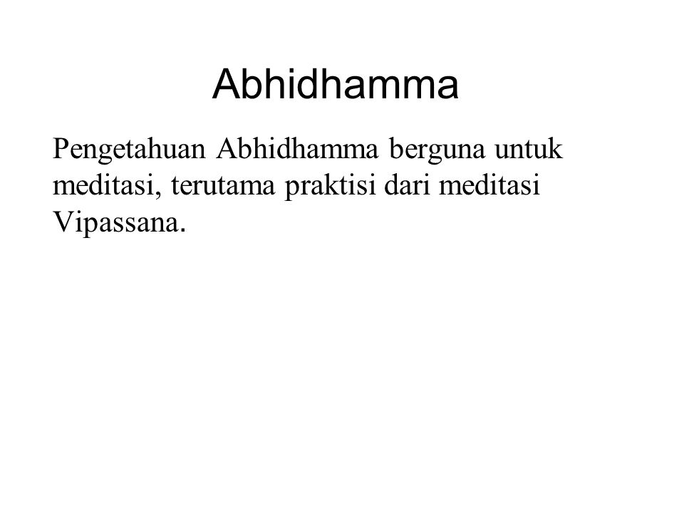 Abhidhamma Pengetahuan Abhidhamma berguna untuk meditasi, terutama praktisi dari meditasi Vipassana. Mataue impatautantly, it is useful and applicable
