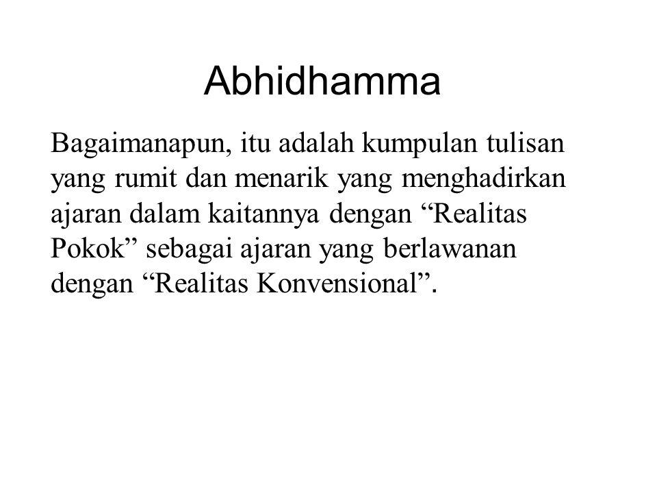 "Abhidhamma Bagaimanapun, itu adalah kumpulan tulisan yang rumit dan menarik yang menghadirkan ajaran dalam kaitannya dengan ""Realitas Pokok"" sebagai a"