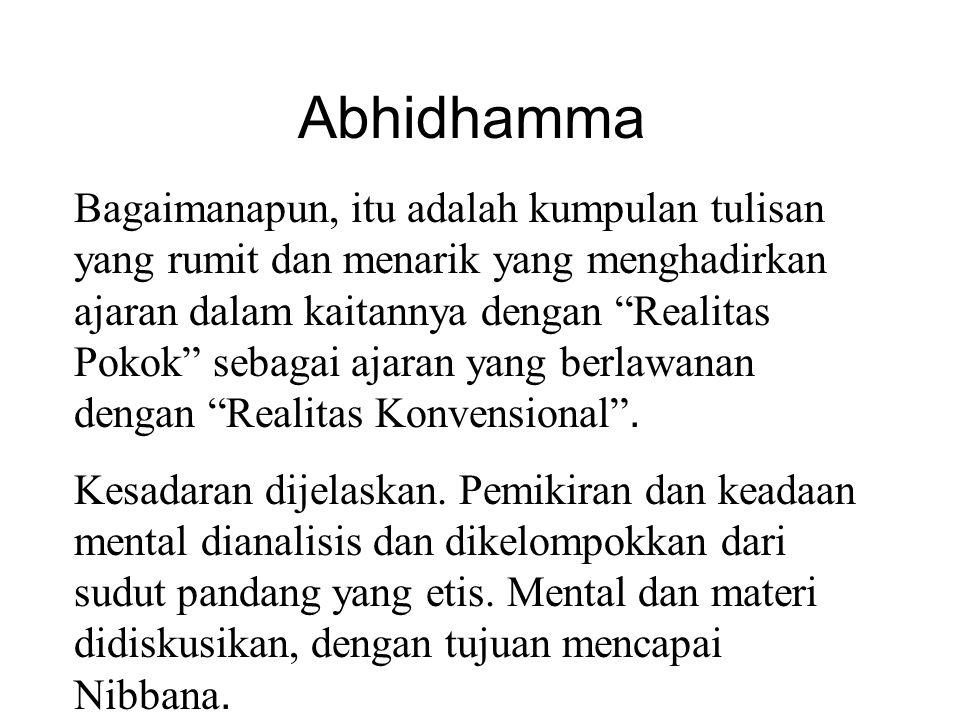 Abhidhamma Bagaimanapun, itu adalah kumpulan tulisan yang rumit dan menarik yang menghadirkan ajaran dalam kaitannya dengan Realitas Pokok sebagai ajaran yang berlawanan dengan Realitas Konvensional .
