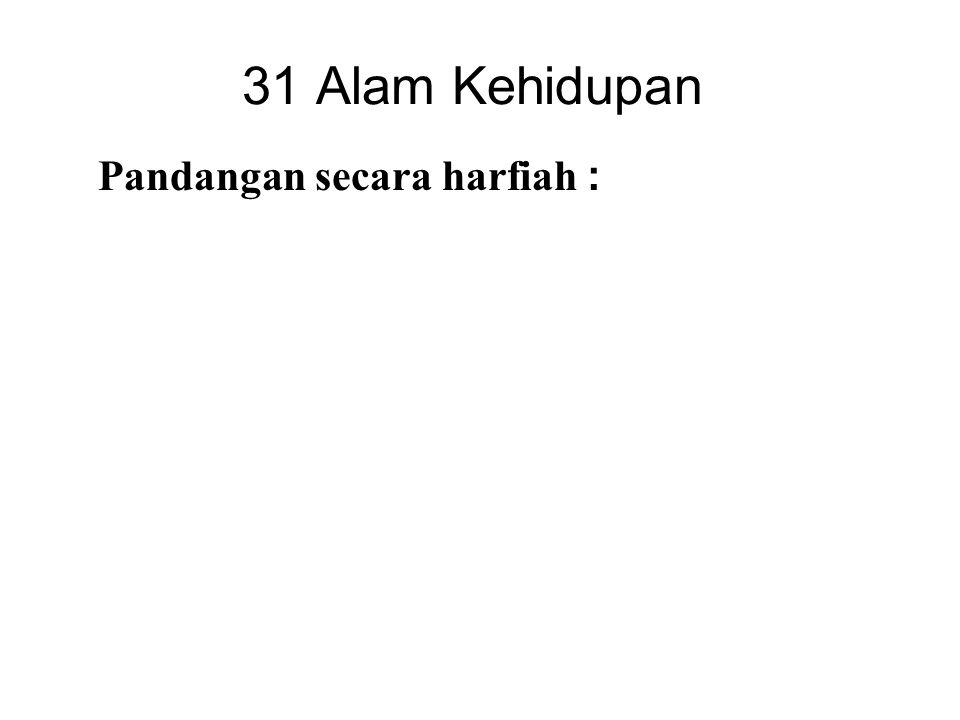 31 Alam Kehidupan Pandangan secara harfiah : These are actual places of existence. Psychological view : These are states of mind. Composite view : The