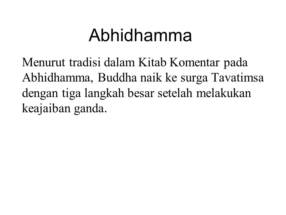 Abhidhamma Menurut tradisi dalam Kitab Komentar pada Abhidhamma, Buddha naik ke surga Tavatimsa dengan tiga langkah besar setelah melakukan keajaiban