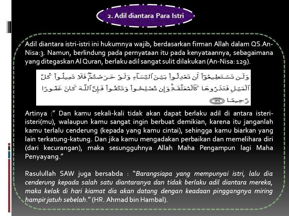 2. Adil diantara Para Istri Adil diantara istri-istri ini hukumnya wajib, berdasarkan firman Allah dalam QS.An- Nisa:3. Namun, berlindung pada pernyat