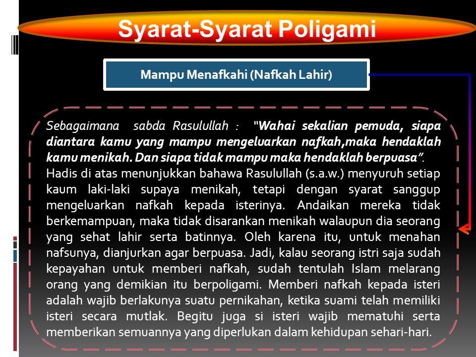 "Syarat-Syarat Poligami Mampu Menafkahi (Nafkah Lahir) Sebagaimana sabda Rasulullah : ""Wahai sekalian pemuda, siapa diantara kamu yang mampu mengeluark"